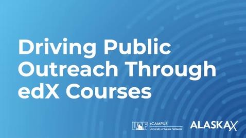Thumbnail for entry UAF Faculty Accelerator: Driving Public Outreach Through edX Courses