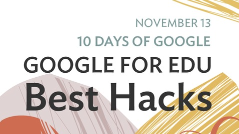 Thumbnail for entry 10 Days of Google: Google for Edu - Best Hacks (2020-11-13 at 12_36 GMT-8)
