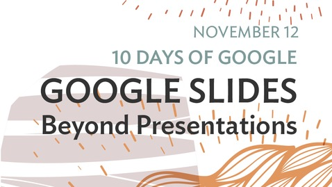 Thumbnail for entry 10 Days of Google: Google Slides - Beyond Presentations (2020-11-12 at 12_30 GMT-8)