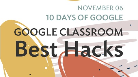 Thumbnail for entry 10 Days of Google: Google Classroom - Best Hacks (2020-11-06 at 12_32 GMT-8)