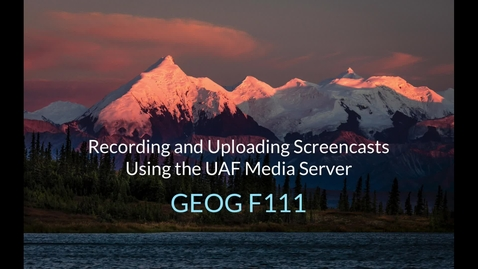 Thumbnail for entry Recording a Screencast and Upload to the UAF Media Server