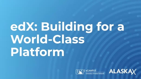 Thumbnail for entry UAF Faculty Accelerator — edX: Building for a World Class Platform