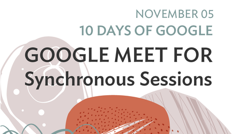Thumbnail for entry 10 Days of Google: Google Meet for Synchronous Sessions (2020-11-05 at 12_31 GMT-8)
