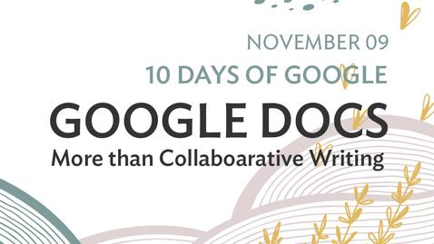 Thumbnail for entry 10 Days of Google: Google Docs -  More than Collaborative Writing (2020-11-09 at 12_30 GMT-8)