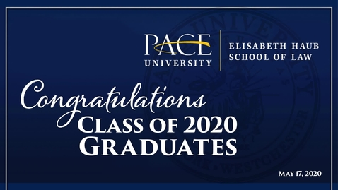 Thumbnail for entry Pace University: Elisabeth Haub School of Law Virtual Graduation - 05-17-2020