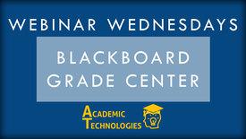 Thumbnail for entry Blackboard Grade Center - Webinar Wednesdays 12-9-15