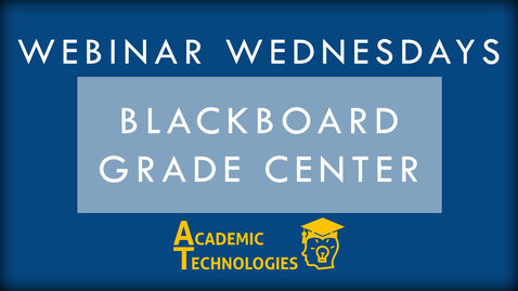 Thumbnail for entry Blackboard Grade Center - Webinar Wednesdays 12-9-15
