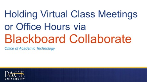 Thumbnail for entry Holding Virtual Class Meetings or Office Hours via Collaborate