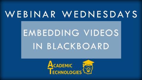 Thumbnail for entry Embedding Videos in Blackboard - Webinar Wednesdays
