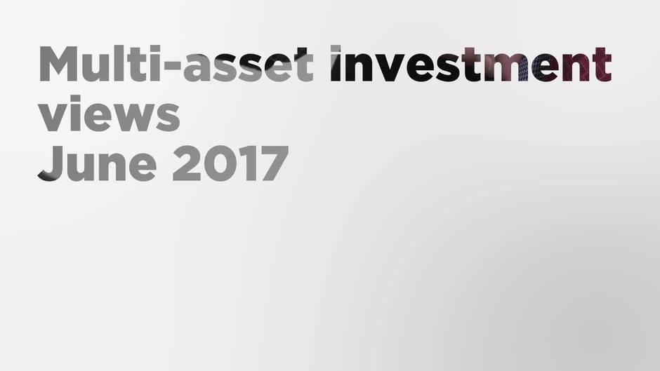 Multi-asset investment views - June 2017