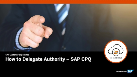 Thumbnail for entry How to Delegate Authority - SAP CPQ