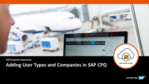 Thumbnail for entry Adding User Types and Companies - SAP CPQ