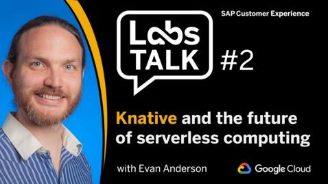 Thumbnail for entry Labs Talk - Episode #2: Knative