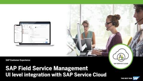 UI Level Integration with SAP Service Cloud – SAP Field Service Management