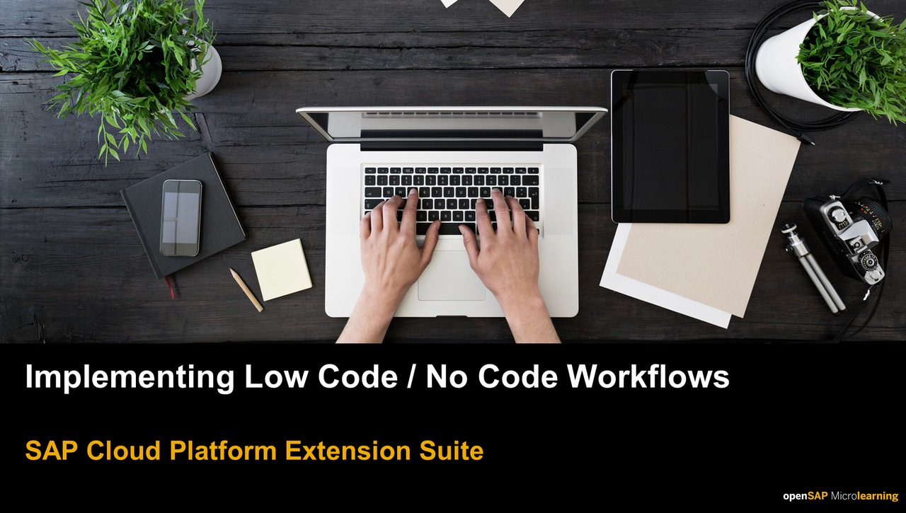 Implementing Low Code/No Code Workflows - SAP Cloud Platform Extension Suite