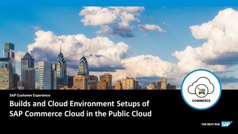 Thumbnail for entry Builds and Cloud Environment Setups - SAP Commerce Cloud