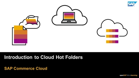 Thumbnail for entry Introduction to Cloud Hot Folders - SAP Commerce Cloud