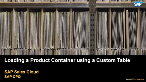 Thumbnail for entry Loading a Product Container Using a Custom Table - SAP CPQ