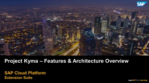 Thumbnail for entry Project Kyma - Features and Architecture Overview - SAP Cloud Platform Extension Suite