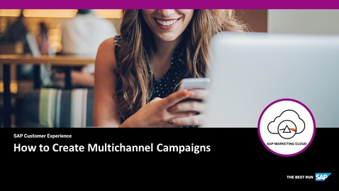 Thumbnail for entry [ARCHIVED] How to Create Multichannel Campaigns - SAP Marketing Cloud