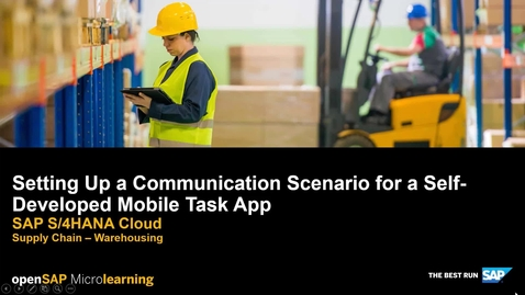 Thumbnail for entry Setting up a Communication Scenario for a Self-Developed Mobile Task App - SAP S/4HANA Supply Chain