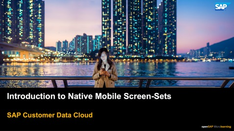 Thumbnail for entry Introduction to Native Mobile Screen Sets - SAP Customer Data Cloud
