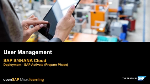 Thumbnail for entry User Management Overview - SAP S/4HANA Cloud Deployment