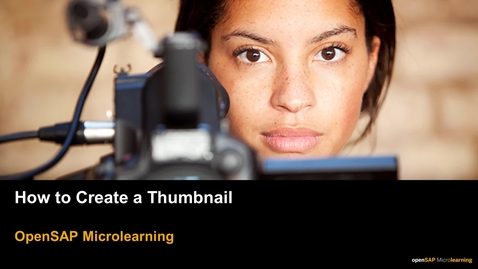 Thumbnail for entry Creating a Thumbnail - openSAP Microlearning