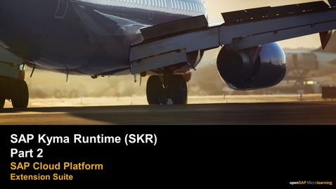 Thumbnail for entry SAP Kyma Runtime (SKR) Part 2 - SAP Cloud Platform Extension Suite