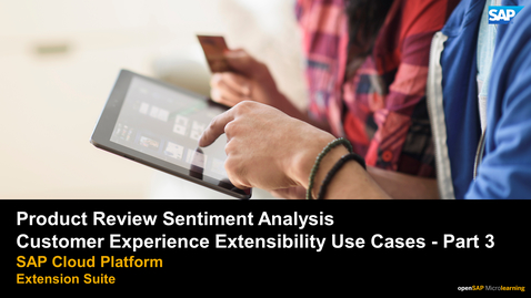 Thumbnail for entry Product Review Sentiment Analysis - SAP Customer Experience Extensibility Use Cases  - Part 3