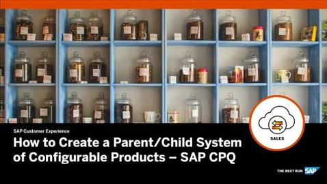 Thumbnail for entry How to Create a Parent/Child System of Configurable Products - SAP CPQ
