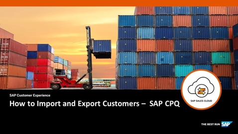 Thumbnail for entry How to Export and Import Customers - SAP CPQ