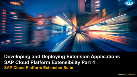 Thumbnail for entry Developing and Deploying Extension Applications - SAP Cloud Platform Extensbility Part 4