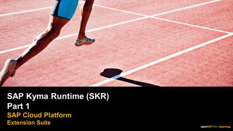 Thumbnail for entry SAP Kyma Runtime (SKR) Part 1 - SAP Cloud Platform Extension Suite