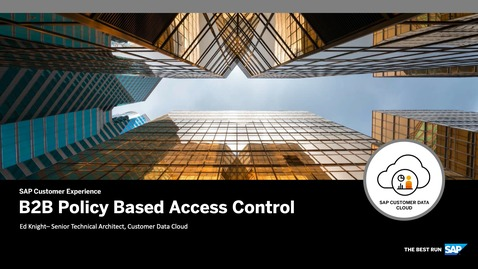 Thumbnail for entry Policy Based Access Control - CIAM for B2B - SAP Customer Data Cloud