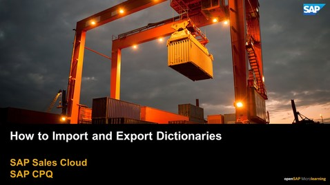 Thumbnail for entry How to Import and Export Dictionaries - SAP CPQ