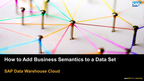 Thumbnail for entry How to Add Business Semantics to a Data Set - SAP Data Warehouse Cloud