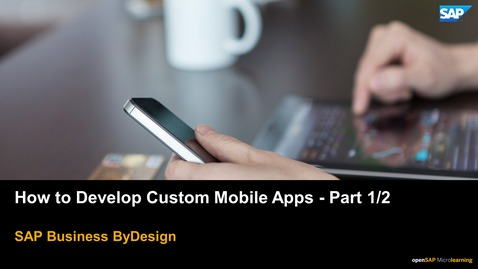 Thumbnail for entry How to Develop Custom Mobile Apps Part 1 - SAP Business ByDesign