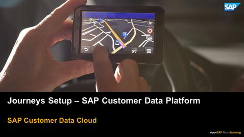 Thumbnail for entry Journeys Setup - SAP Customer Data Platform