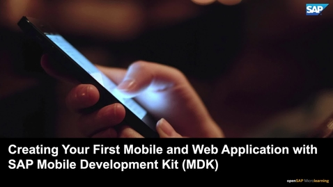 Thumbnail for entry Creating Your First Mobile and Web Application with SAP Mobile Development Kit (MDK)