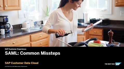 Thumbnail for entry SAML: Common Missteps - Customer Data Cloud