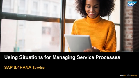 Thumbnail for entry Using Situations for Managing Service Processes - SAP S/4HANA Service