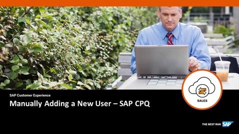 Thumbnail for entry Manually Adding a New User - SAP CPQ