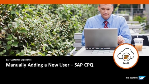 Thumbnail for entry Manually Adding a New User - SAP CPQ