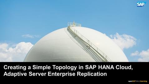 Thumbnail for entry Creating a Simple Topology in SAP HANA Cloud - Adaptive Server Enterprise Replication