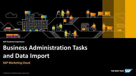 Thumbnail for entry Business Administration Tasks and Data Import - SAP Marketing Cloud