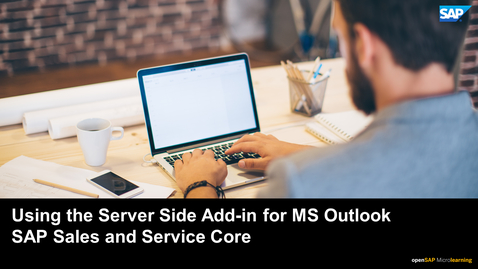 Thumbnail for entry Using the Server Side Add-in for MS Outlook – SAP Sales and Service Core