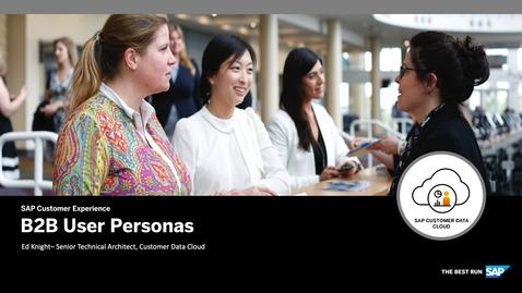Thumbnail for entry User Personas - CIAM for B2B - SAP Customer Data Cloud