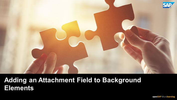 Adding an Attachment Field to Background Elements - SAP SuccessFactors