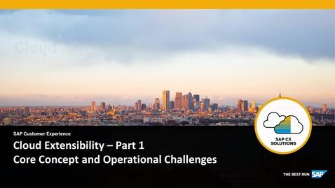 Thumbnail for entry Cloud Extensibility Part 1 - Core Concept and Operational Challenges - SAP Cloud Platform Extension Suite
